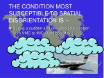 the condition most susceptible to spatial disorientation is