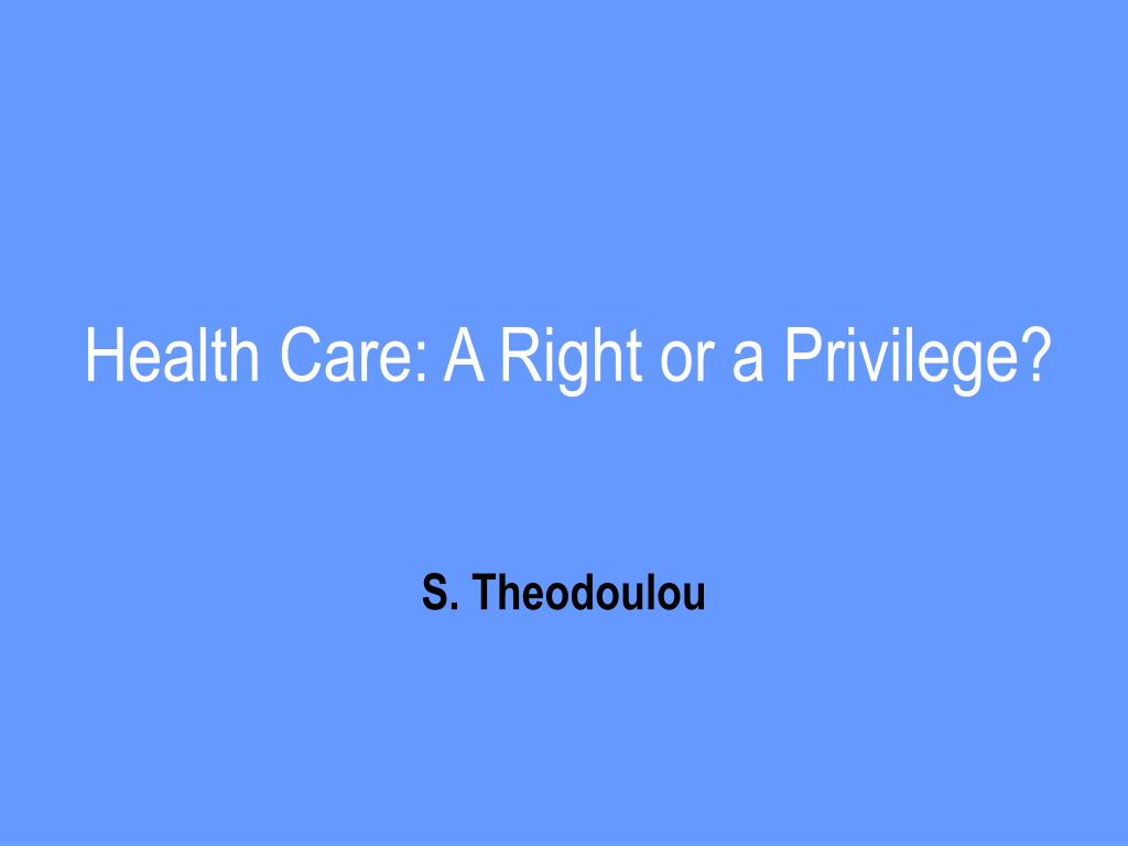 health care a right or a privilege l.