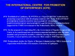 the international cent re for promotion of enterprises icpe