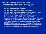 do you already have the tools available to implement weekly ev