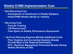 weekly evms implementation cost