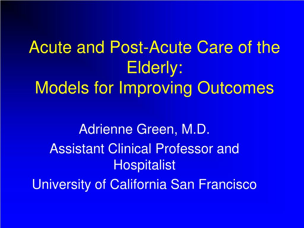 acute and post acute care of the elderly models for improving outcomes l.
