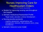 nurses improving care for healthsystem elders fulmer et al geriatric nursing 2002