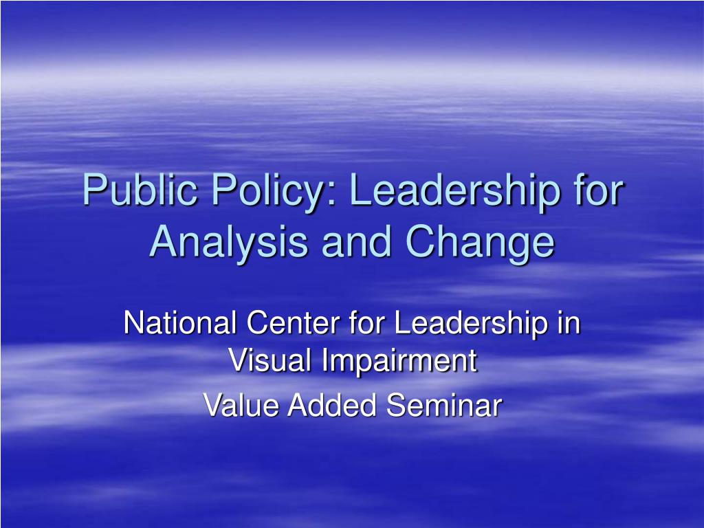 public policy leadership for analysis and change l.