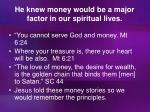 he knew money would be a major factor in our spiritual lives