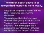 the church doesn t have to be reorganized to provide more locally