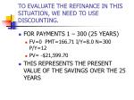 to evaluate the refinance in this situation we need to use discounting