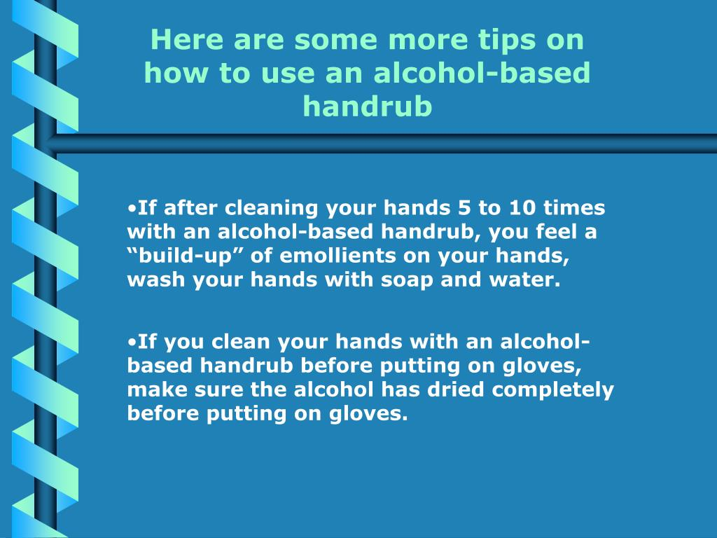 Here are some more tips on how to use an alcohol-based handrub