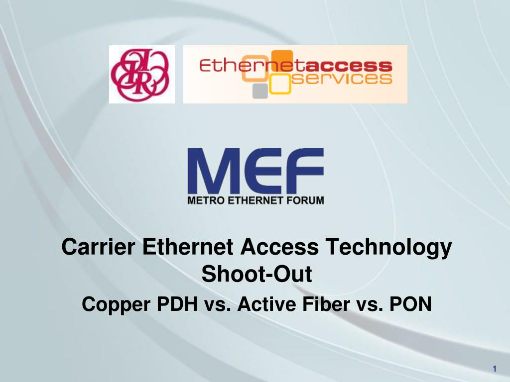 carrier ethernet access technology shoot out copper pdh vs active fiber vs pon l.