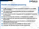 flexible and adaptable processing