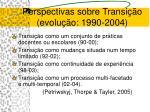 perspectivas sobre transi o evolu o 1990 2004