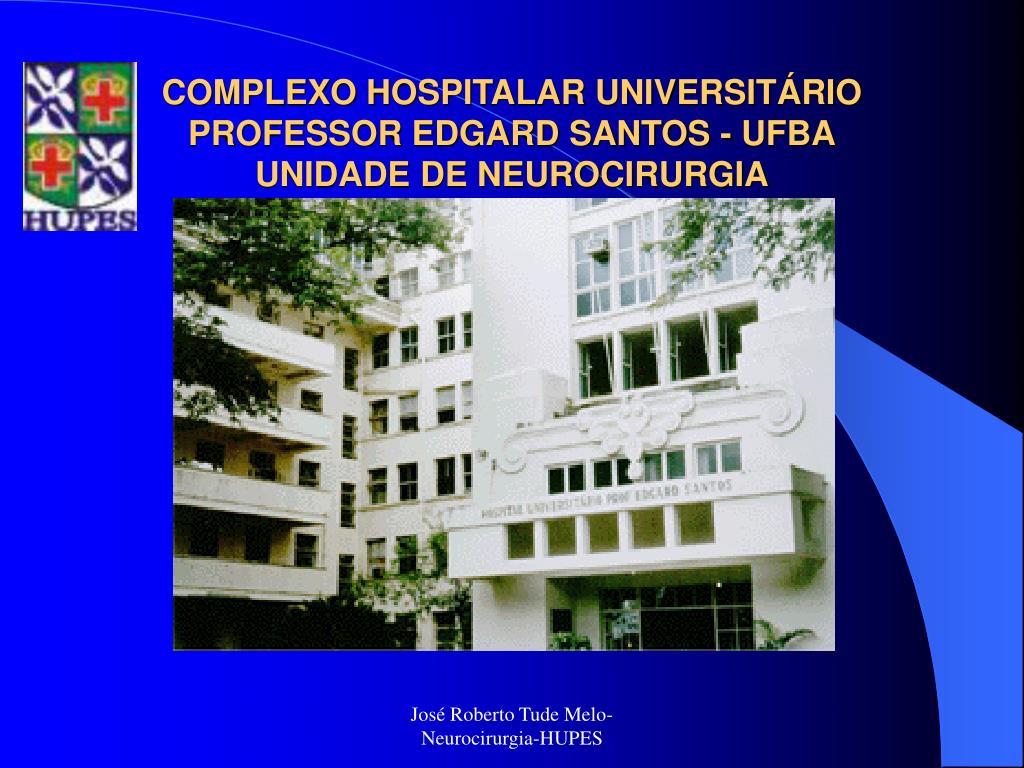 complexo hospitalar universit rio professor edgard santos ufba unidade de neurocirurgia l.