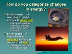 how do you categorize changes in energy