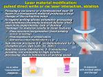 laser material modification pulsed direct write or cw laser interaction ablation