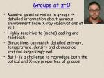 groups at z 0