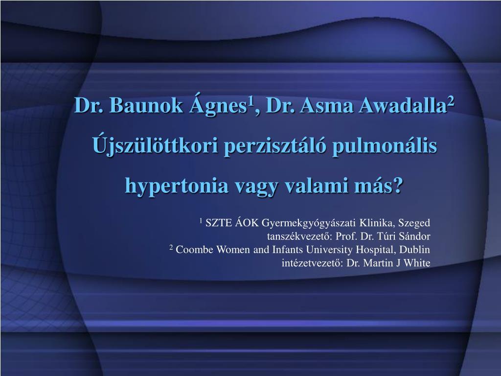dr baunok gnes 1 dr asma awadalla 2 jsz l ttkori perziszt l pulmon lis hypertonia vagy valami m s l.
