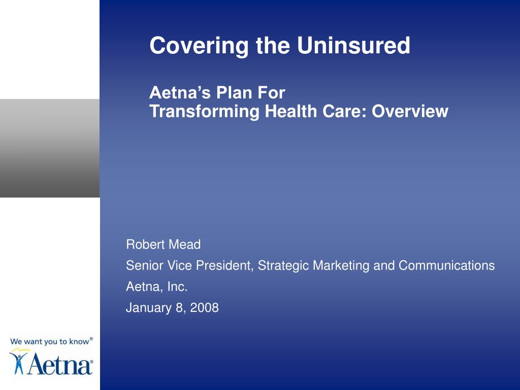 covering the uninsured aetna s plan for transforming health care overview l.