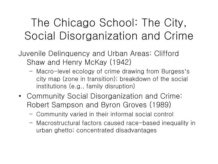 The chicago school the city social disorganization and crime