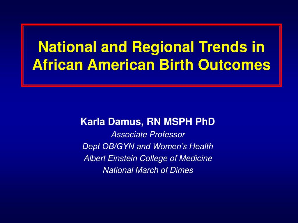 national and regional trends in african american birth outcomes l.