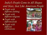 india s people come in all shapes and sizes just like american people