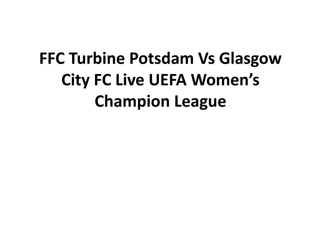 ffc turbine potsdam vs glasgow city fc live uefa women s champion league l.