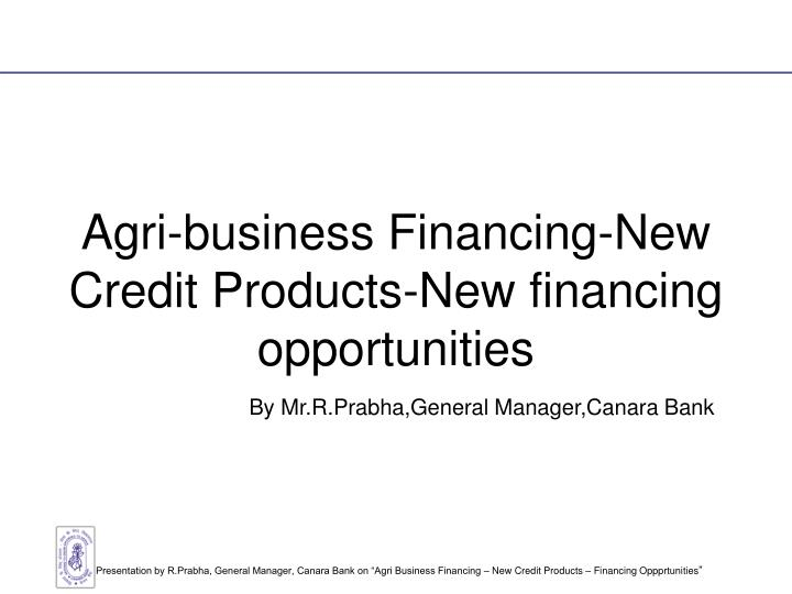 agri business financing new credit products new financing opportunities n.