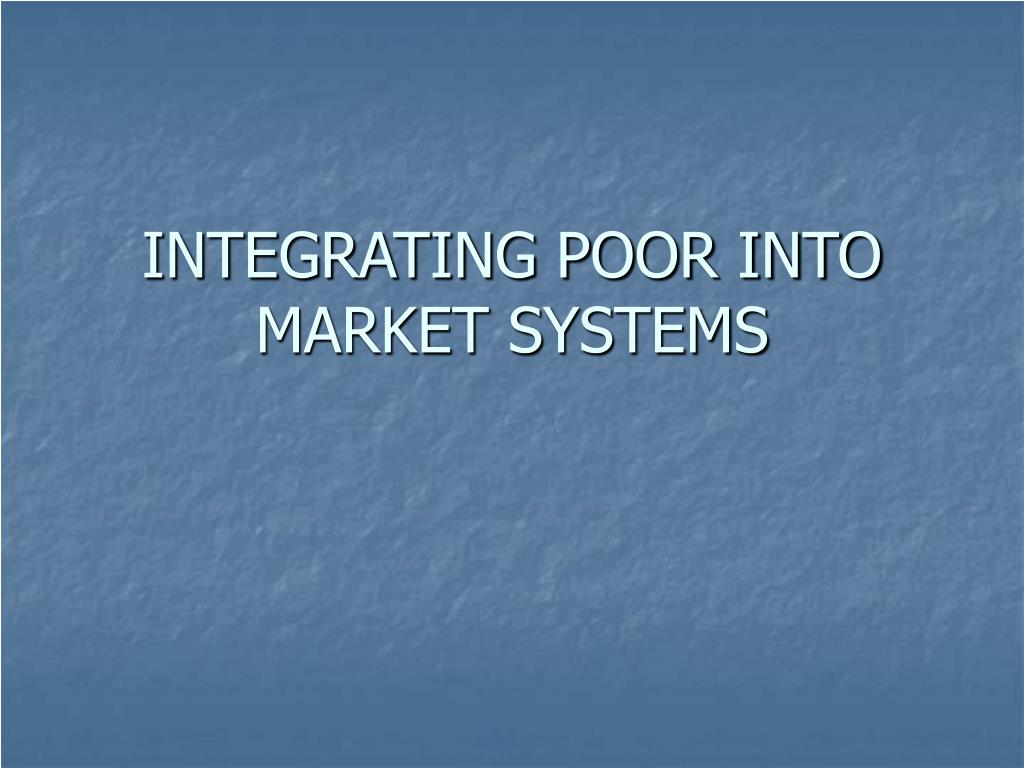 integrating poor into market systems l.
