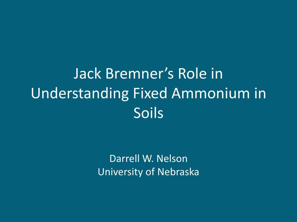 jack bremner s role in understanding fixed ammonium in soils l.