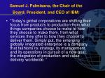 samuel j palmisano the chair of the board president and ceo of ibm
