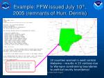 example ffw issued july 10 th 2005 remnants of hurr dennis