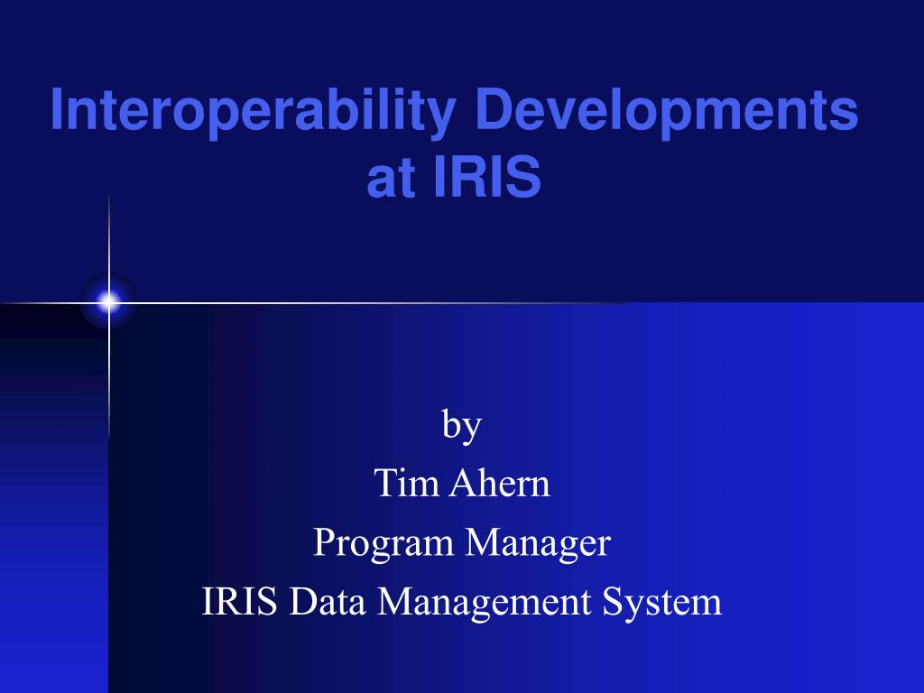 by tim ahern program manager iris data management system l.