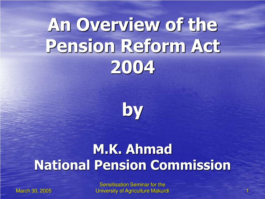 an overview of the pension reform act 2004 by m k ahmad national pension commission l.