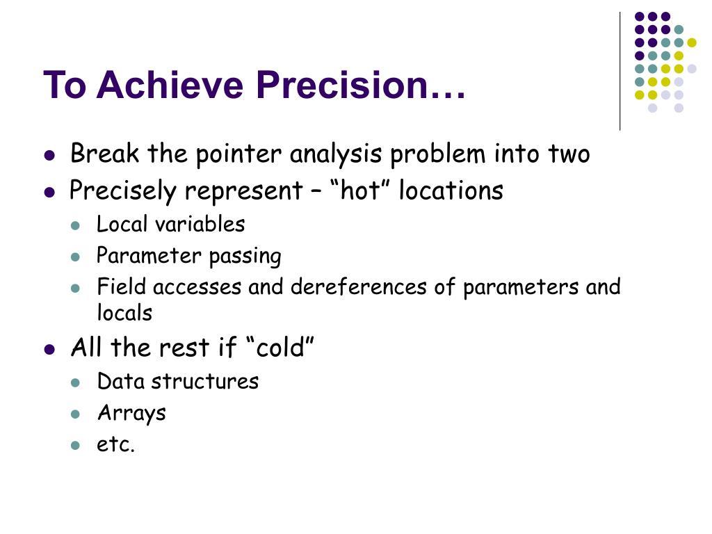 To Achieve Precision…