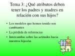 tema 3 qu atributos deben tener los padres y madres en relaci n con sus hijos