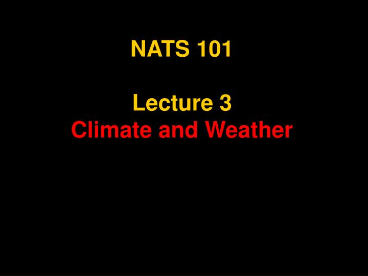 nats 101 lecture 3 climate and weather n.
