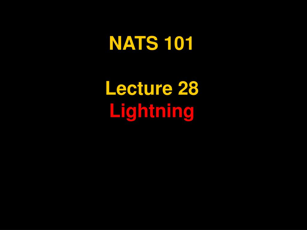 nats 101 lecture 28 lightning l.