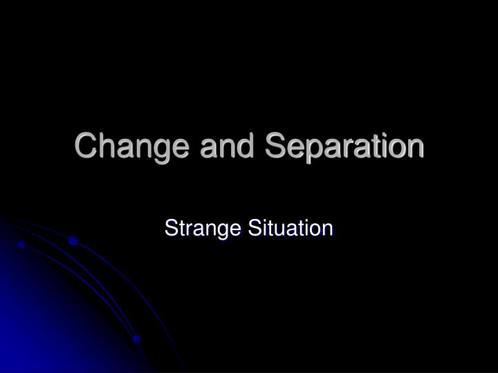 change and separation n.