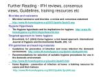 further reading ifh reviews consensus views guidelines training resources etc