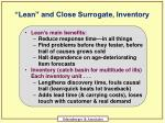 lean and close surrogate inventory