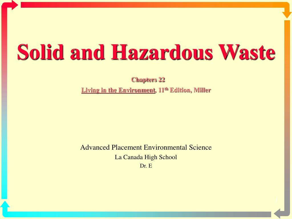 solid and hazardous waste chapters 22 living in the environment 11 th edition miller l.