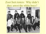zoot suit rioters why didn t they arrest the white boys