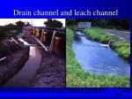 drain channel and leach channel