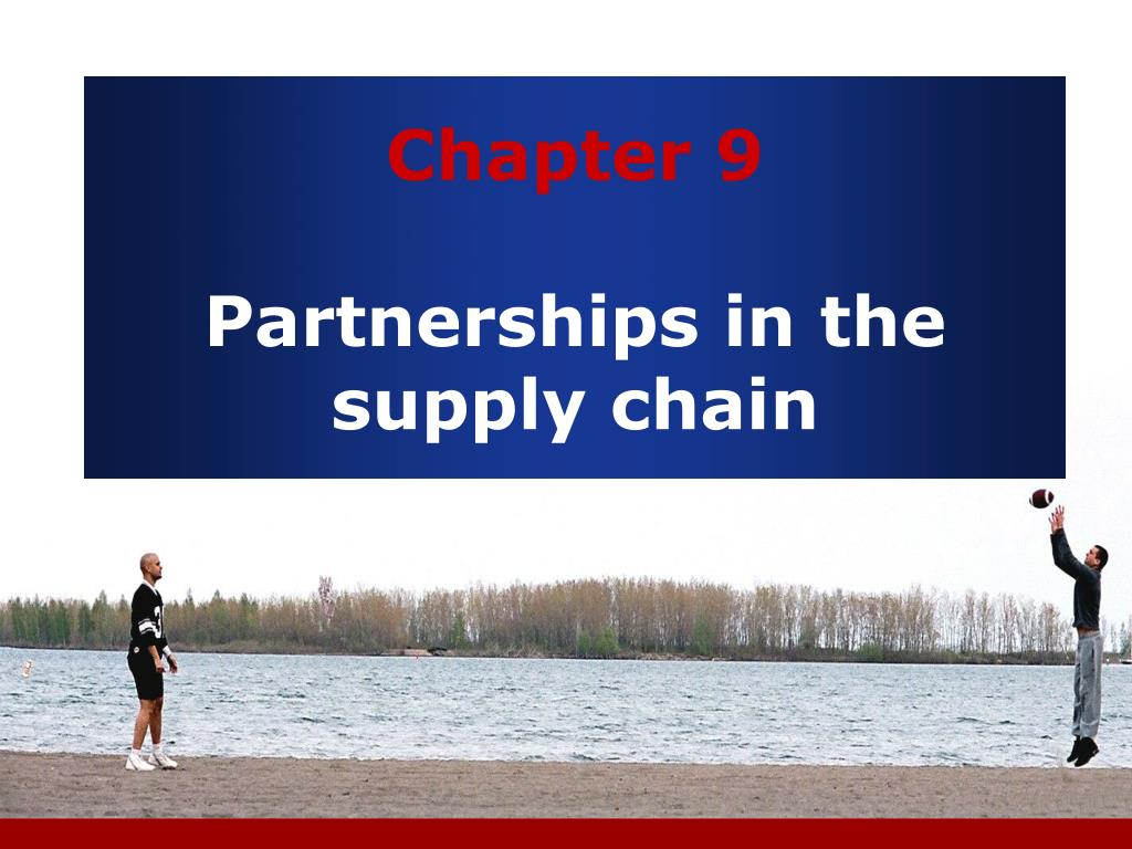 chapter 9 partnerships in the supply chain l.