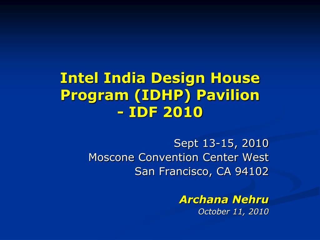 intel india design house program idhp pavilion idf 2010 l.