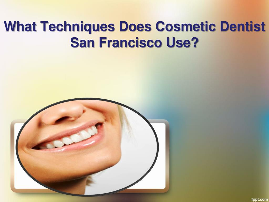 what techniques does cosmetic dentist san francisco use l.