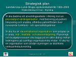 strategisk plan landskrona lund orups sjukv rdsdistrikt 1999 2003 viljeinriktning 3 5 r styrning
