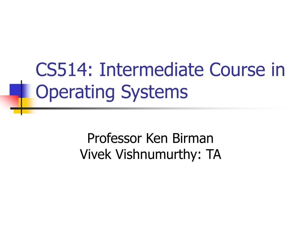cs514 intermediate course in operating systems l.