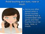 avoid touching your eyes nose or mouth