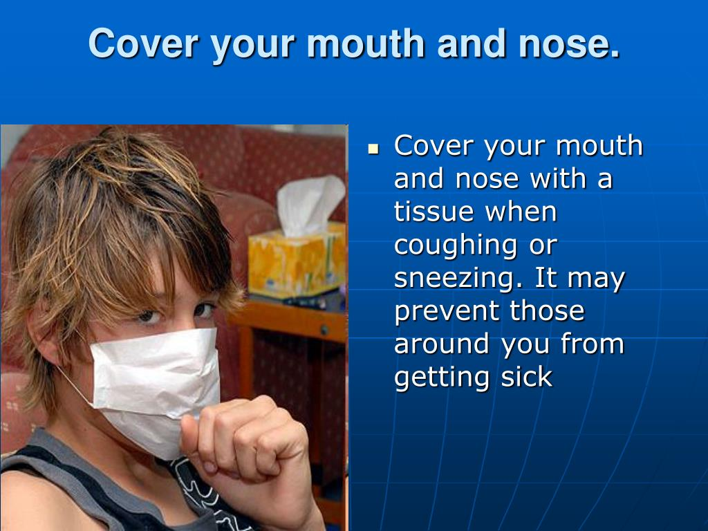 Cover your mouth and nose.