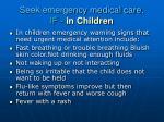 seek emergency medical care if in children